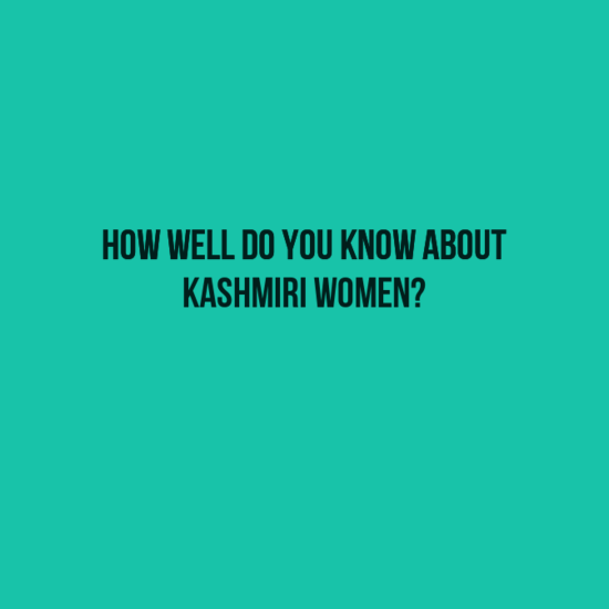 Take this quiz and know how much you know about Kashmiri Women